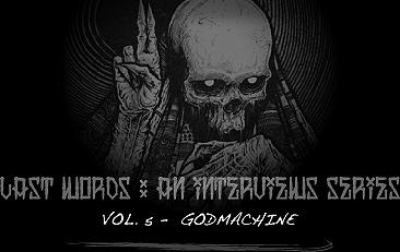 LATS WORDS : An interviews series. Vol.5 - Godmachine